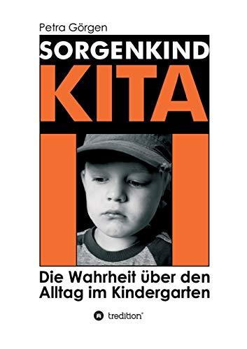 Sorgenkind Kita: Die Wahrheit über den Alltag im Kindergarten