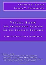 Visual Basic and Algorithmic Thinking for the Complete Beginner: Learn to Think Like a Programmer