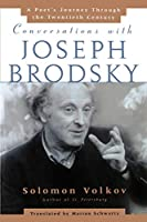 Conversations with Joseph Brodsky: A Poets Journey Through The Twentieth Century