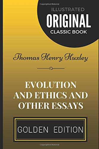 Evolution and Ethics and Other Essays: By Thomas Henry Huxley - Illustrated