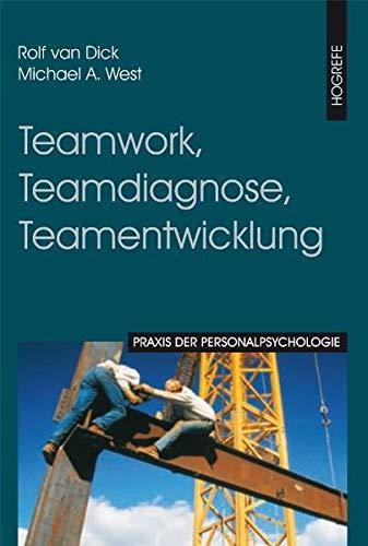 Teamwork, Teamdiagnose, Teamentwicklung (Praxis der Personalpsychologie, Band 8)