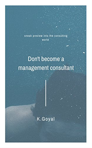 Mba Career Advice Don T Become A Consultant Consulting Guides Book 1 Ebook Goyal Kapil Amazon In Kindle Store