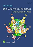 Die Gitarre im Rucksack: Eine musikalische Reise