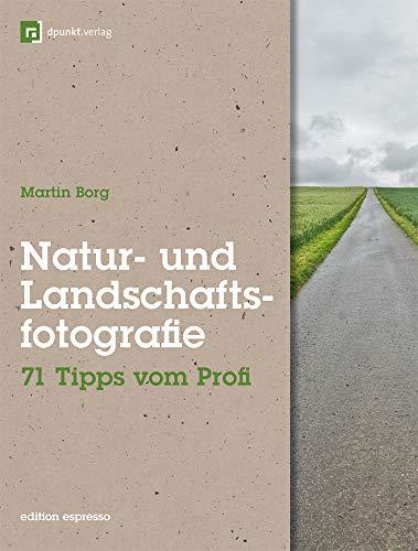 Natur- und Landschaftsfotografie: 71 Tipps vom Profi (Edition Espresso)