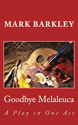 Goodbye Melaleuca: A Play in One Act