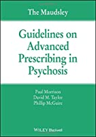 The Maudsley Guidelines on Advanced Prescribing in Psychosis (The Maudsley Prescribing Guidelines Series)