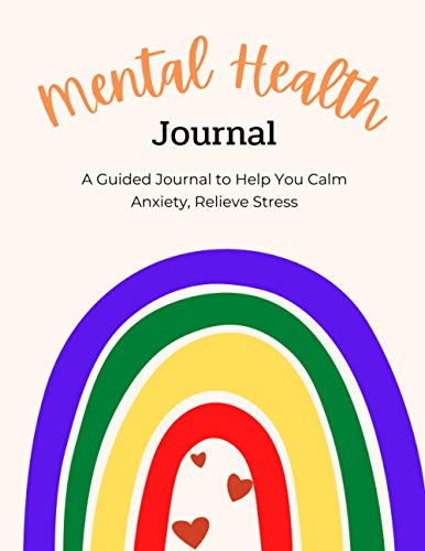 Mental Health Journal: A Guided Journal to Help You Calm Anxiety, Relieve Stress, and Practice Positive Thinking Each Day (Self Care & Self Help Books)