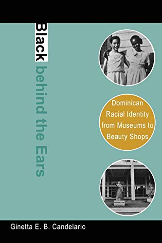 Black behind the Ears: Dominican Racial Identity from Museums to Beauty Shops