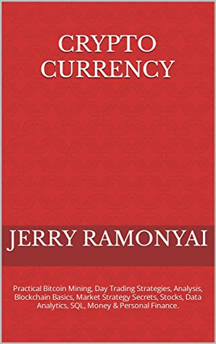 Crypto Currency : Practical Bitcoin Mining, Day Trading Strategies, Digital Analysis, Blockchain Basics, Market Strategy Secrets, Economic Stocks, Data ... Money & Personal Finance. (English Edition)