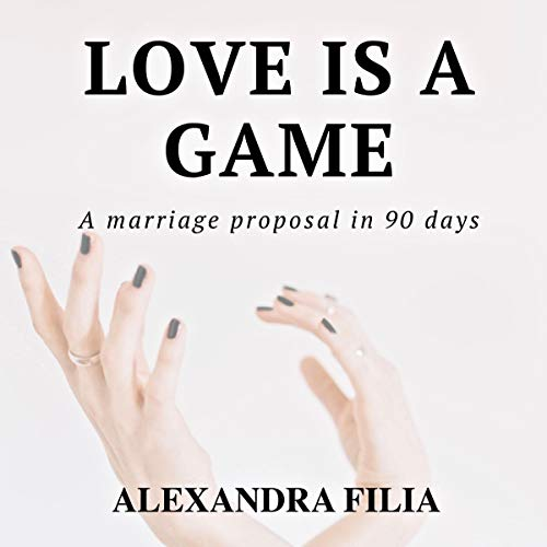 Love Is a Game: A Marriage Proposal in 90 Days  audiobook cover art