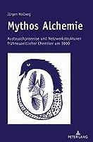 Mythos Alchemie: Austauschprozesse Und Netzwerkstrukturen Fruehneuzeitlicher Chemiker Um 1600