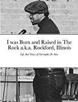 I was Born and Raised in The Rock a.k.a. Rockford, Illinois