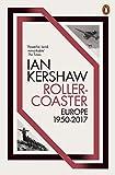 Roller-Coaster: Europe, 1950-2017 - Ian Kershaw