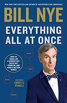 Everything All at Once: How to Think Like a Science Guy, Solve Any Problem, and Make a Better World by [Bill Nye, Corey S. Powell]