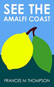 See the Amalfi Coast by [Frances M Thompson]
