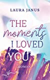 The Moments I Loved You: Liebesroman