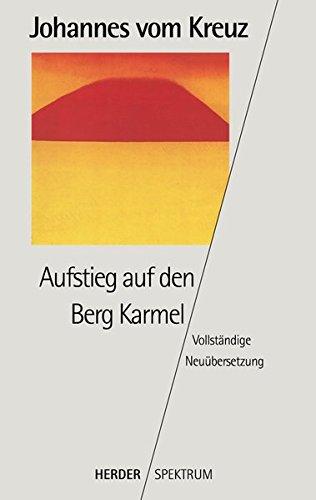 Aufstieg auf den Berg Karmel: Vollständige Neuübertragung. Gesammelte Werke Band 4 (HERDER spektrum)