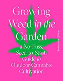 Growing Weed in the Garden: A No-Fuss Guide to Outdoor Cannabis Cultivation