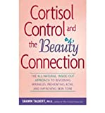 [Cortisol Control and the Beauty Connection: The All-natural, Inside-out Approach to Reversing Wrinkles, Preventing Acne and Improving Skin Tone] [Shawn Talbott] [February, 2007]