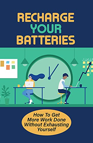 Recharge Your Batteries: How To Get More Work Done Without Exhausting Yourself: How To Stop Procrastination (English Edition)