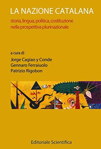 La nazione catalana. Storia, lingua, politica, costituzione nella prospettiva plurinazionale