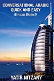 Conversational Arabic Quick and Easy: Emirati Dialect, Gulf Arabic of Dubai, Abu Dhabi, UAE Arabic, and the United Arab Emirates, Emirati Arabic