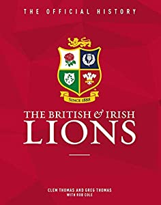 The British & Irish Lions: The Official History from Vision Sports Publishing
