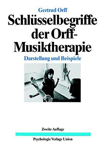 Schlüsselbegriffe der Orff - Musiktherapie. Darstellung und Beispiele (Book on Demand)