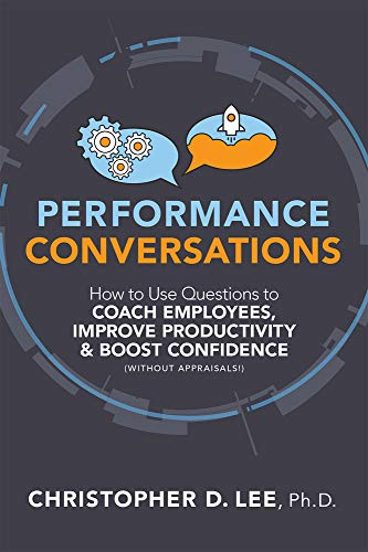Compare Textbook Prices for Performance Conversations: Using Questions to Coach Employees, Improve Productivity and Boost Confidence Without Appraisals  ISBN 9781586446697 by Lee PhD, Christopher D.