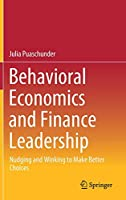 Behavioral Economics and Finance Leadership: Nudging and Winking to Make Better Choices