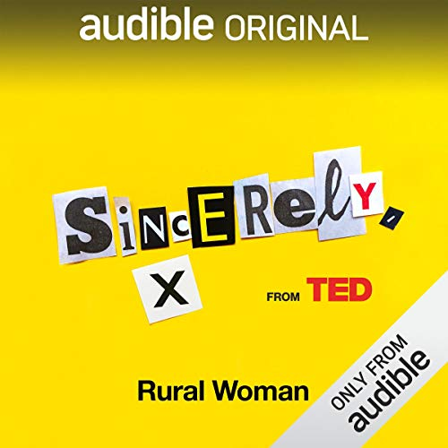 Ep. 6: Rural Woman (Sincerely, X)                   By:                                                                                                                                 Audible Originals,                                                                                        June Cohen,                                                                                        Anonymous                           Length: 20 mins     13 ratings     Overall 4.0