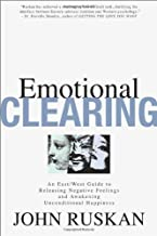Emotional Clearing: An East / West Guide to Releasing Negative Feelings and Awakening Unconditional Happiness