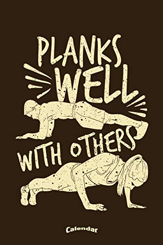 Planks Well With Others: Calendar, Diary or Journal Gift for Planking Lovers, Planking Challenge and Workout Fans with 108 Pages, 6 x 9 Inches, Cream Paper, Glossy Finished Soft Cover