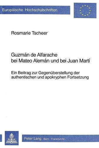 Guzman de Alfarache bei Mateo Aleman und bei Juan Martí: Ein Beitrag zur Gegenüberstellung der authentischen und apokryphen Fortsetzung (Europäische ... et littératures ibéro-romanes, Band 15)
