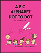 A B C Alphabet Dot to Dot For Kids Ages 4-8, Children's Activity Books: Handwriting Practice Paper  for Preschool and kindergarten,  Notebook Letter in Uppercase & LowerCase
