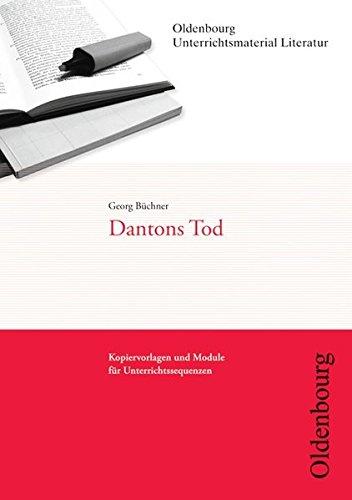 Oldenbourg Unterrichtsmaterial Literatur: Dantons Tod (Oldenbourg Unterrichtsmaterial Literatur - Kopiervorlagen und Module für Unterrichtssequenzen)