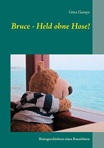 Bruce - Held ohne Hose!: Reisegeschichten eines Rassebären