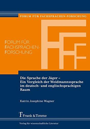 Die Sprache der Jäger - Ein Vergleich der Weidmannssprache im deutsch- und englischsprachigen Raum (Forum für Fachsprachen-Forschung)