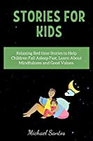 Stories for Kids: Relaxing Bed time Stories to Help Children Fall Asleep Fast, Learn About Mindfulness and Good Values