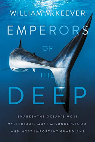 Emperors of the Deep: Sharks--The Ocean's Most Mysterious, Most Misunderstood, and Most Important Guardians (English Edition)