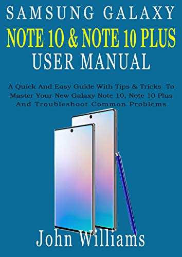 SAMSUNG GALAXY NOTE 10 & NOTE 10 PLUS USER MANUAL: A Quick And Easy Guide With Tips & Tricks To Master Your New Galaxy Note 10, Note 10 Plus And Troubleshoot Common Problems (English Edition)