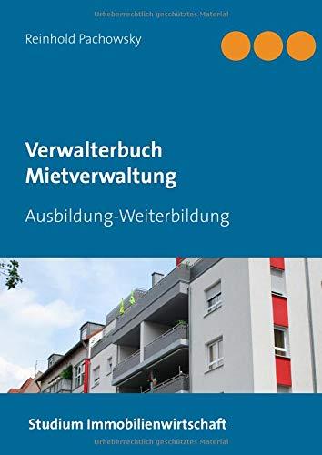 Verwalterbuch Mietverwaltung: Ausbildung-Weiterbildung (Immobilien-Ausbildungsbücher)