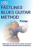 Fastlines Blues Guitar Primer: Learn to solo for blues guitar with Fastlines, the combined book and audio tutor.