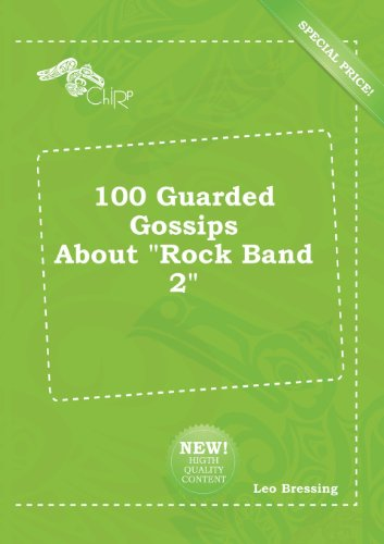 100 Guarded Gossips about Rock Band 2