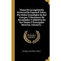 Teatro De La Legislación Universal De España E Indias, Por Orden Cronológico De Sus Cuerpos, Y Decisiones No Recopiladas Y Alfabético De Sus Títulos Y Principales Materias, Volume 2...
