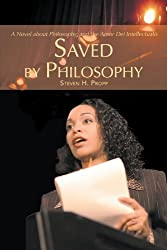 Saved by Philosophy: A Novel about Philosophy, and the Amor Dei Intellectualis: Steven H. Propp