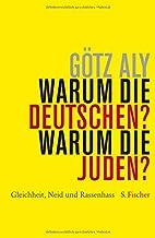 Warum die Deutschen? Warum die Juden?: Gleichheit, Neid und Rassenhass - 1800 bis 1933