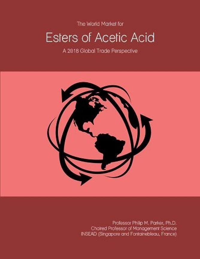 集中腫瘍次The World Market for Esters of Acetic Acid: A 2018 Global Trade Perspective