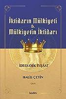 Iktidarin Mulkiyeti ve Mülkiyetin Iktidari Cilt II; Ideolojik Insaat