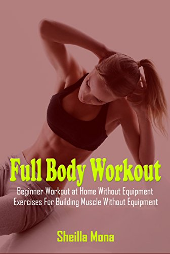 Full Body Workout: Beginner Workout at Home Without Equipment, Exercises For Building Muscle Without Equipment